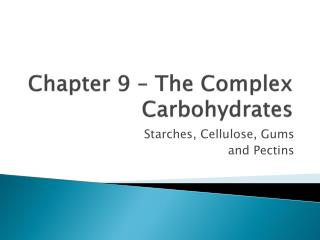 Chapter 9 – The Complex Carbohydrates