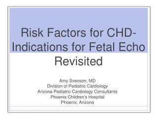 Risk Factors for CHD-  Indications for Fetal Echo Revisited