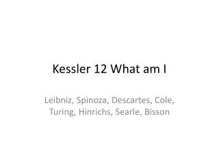 Kessler 12 What am I