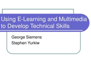 Using E-Learning and Multimedia to Develop Technical Skills