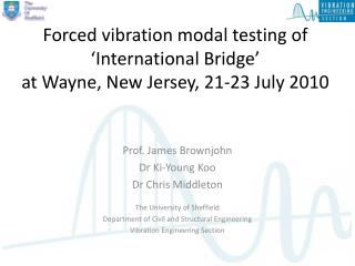 Prof. James Brownjohn Dr Ki-Young Koo Dr Chris Middleton The University of Sheffield