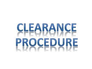 CLEARANCE PROCEDURE
