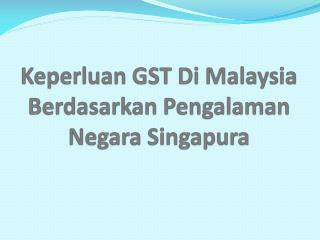 Keperluan  GST Di Malaysia  Berdasarkan Pengalaman  Negara  Singapura