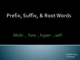 Prefix, Suffix, & Root  Words
