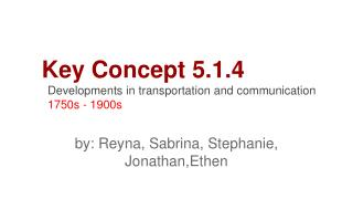 Key Concept 5.1.4 Developments in transportation and communication 1750s - 1900s