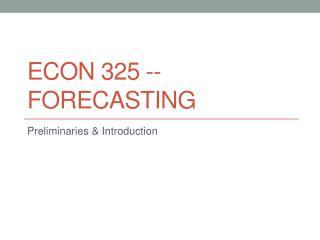 ECON 325 -- Forecasting