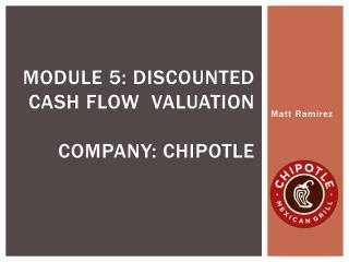 Module  5:  Discounted Cash Flow  Valuation Company: chipotle