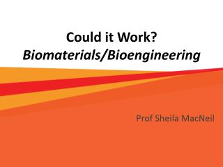 Could it Work? Biomaterials/Bioengineering