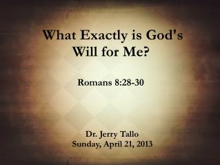 What  Exactly  is God's  Will  for  Me ?               Romans 8:28-30