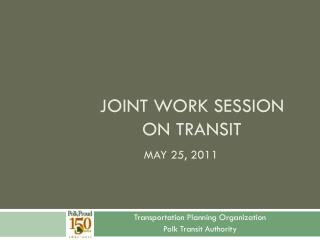 Joint work session  ON transit MAY 25, 2011