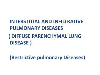 INTERSTITIAL AND INFILTRATIVE PULMONARY DISEASES    ( DIFFUSE PARENCHYMAL LUNG   DISEASE )