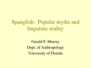 Spanglish:  Popular myths and linguistic reality