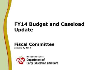 FY14 Budget and Caseload Update  Fiscal Committee January 6 ,  2014