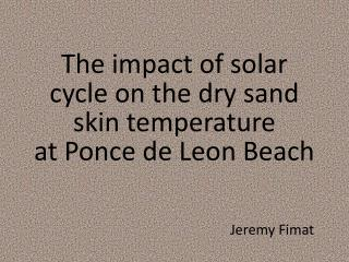 The impact of solar cycle on the dry sand  skin temperature  at Ponce de Leon Beach