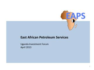 East African Petroleum Services Uganda Investment Forum April 2013