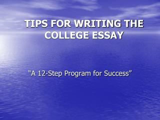 TIPS FOR WRITING THE COLLEGE ESSAY