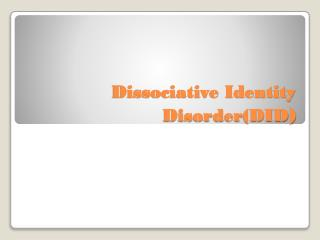 Dissociative Identity Disorder(DID )