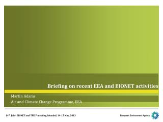 Briefing  on recent EEA  and EIONET  activities