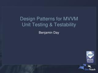 Design Patterns for MVVM  Unit Testing & Testability