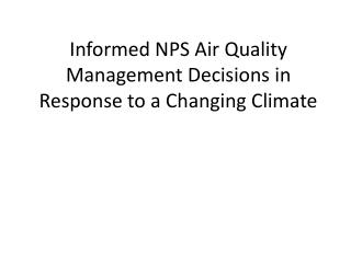 Informed NPS  Air Quality Management Decisions  in  Response  to a  Changing Climate