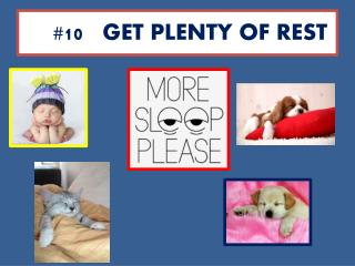 #10    GET  PLENTY OF REST