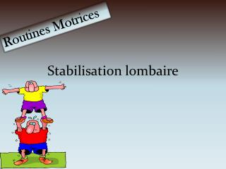 Stabilisation lombaire