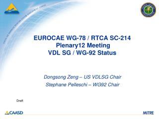EUROCAE WG-78 / RTCA SC-214   Plenary12 Meeting  VDL SG / WG-92 Status
