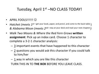 Tuesday, April 1 st  –NO CLASS TODAY!