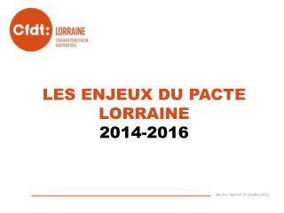 LES ENJEUX DU PACTE LORRAINE  2014-2016