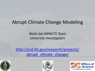 Abrupt Climate Change Modeling Multi-lab IMPACTS Team University Investigators