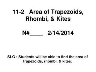 11-2   Area of Trapezoids, Rhombi, & Kites N#____    2/14/2014