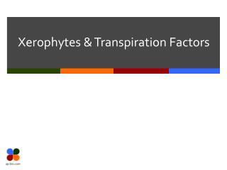 Xerophytes & Transpiration Factors