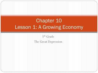 Chapter 10 Lesson 1: A Growing Economy