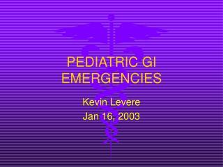 PEDIATRIC GI EMERGENCIES