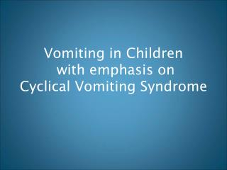 Vomiting in Children  with emphasis on Cyclical Vomiting Syndrome