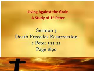Sermon 3 Death  Precedes Resurrection  1  Peter  3:13-22 Page 1890