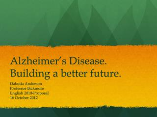 Alzheimer's Disease. Building a better future.