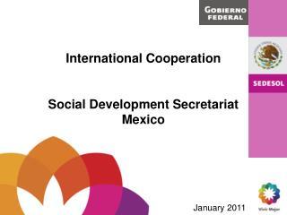 International  Cooperation Social  Development Secretariat Mexico January  2011