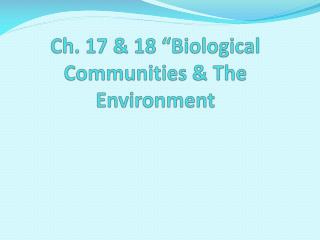 "Ch. 17 & 18 ""Biological Communities & The Environment"