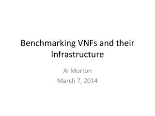 Benchmarking  VNFs  and their Infrastructure