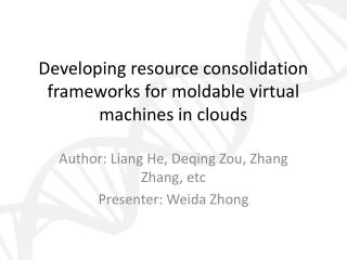 Developing resource consolidation frameworks for moldable virtual machines in clouds