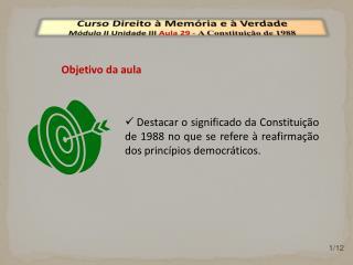 Curso Direito à Memória e à Verdade Módulo  II  Unidade  III  Aula  29  -  A Constituição de 1988