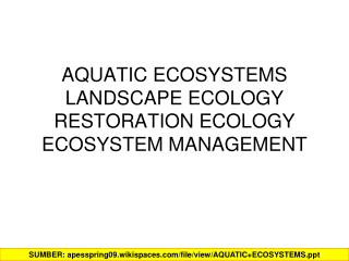AQUATIC ECOSYSTEMS LANDSCAPE ECOLOGY RESTORATION ECOLOGY ECOSYSTEM MANAGEMENT