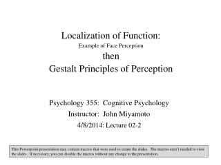 Localization of Function:   Example of Face Perception then Gestalt Principles of Perception