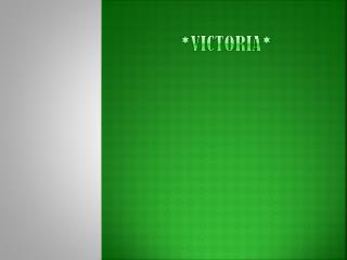*Victoria*