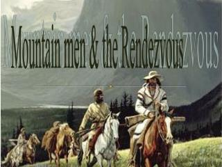 Mountain men & the Rendezvous