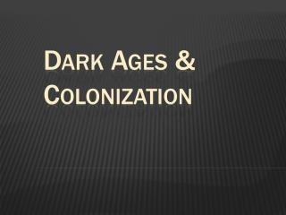 Dark Ages & Colonization