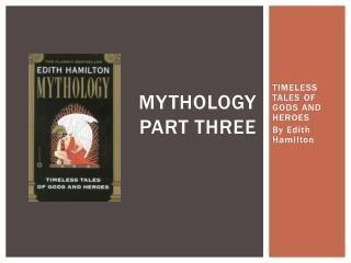 MYTHOLOGY part three