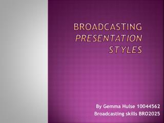 Broadcasting  Presentation styles
