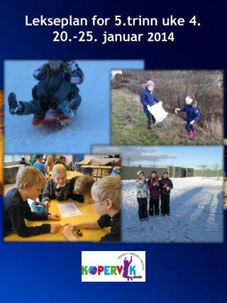 Lekseplan for 5.trinn uke 4.  20.-25. januar  2014